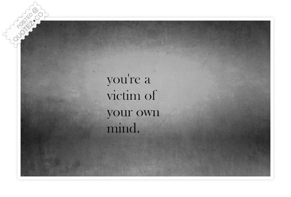 Victim Of Your Own Mind Sad Quote Quotezco