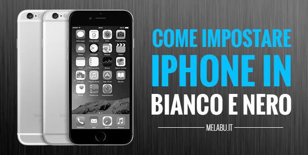 Come Impostare Iphone In Bianco E Nero