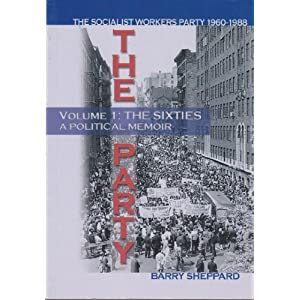 The Party: Volume I: The Sixties, A Political Memoir: The Socialist Workers Party 1960-1988
