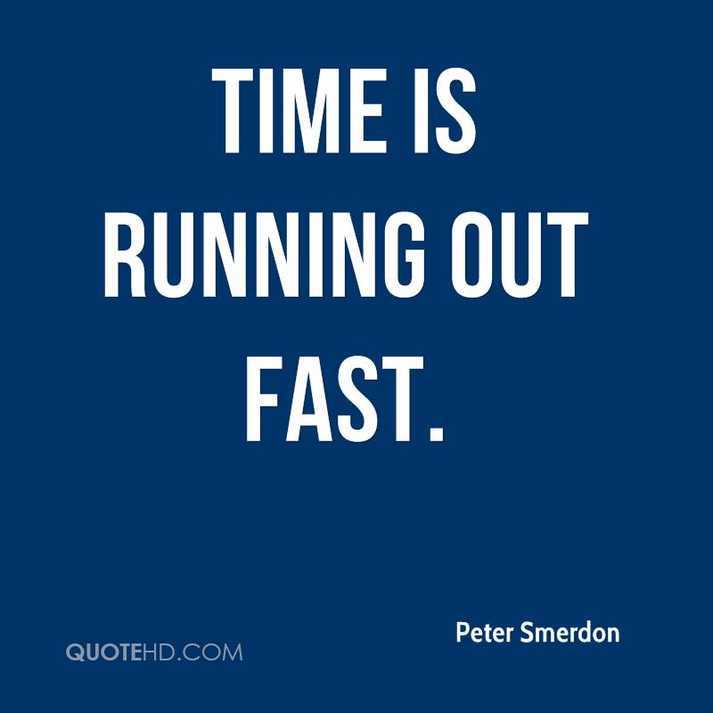 Quotes About Times Running Out 24 Quotes