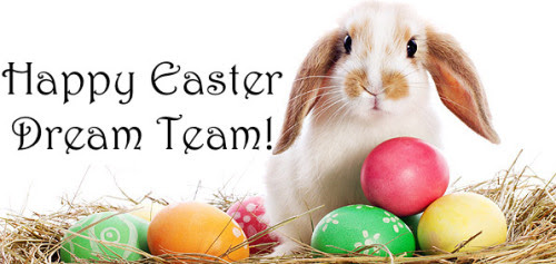 Happy Easter Dream Team! Wishing you a wonderful day!