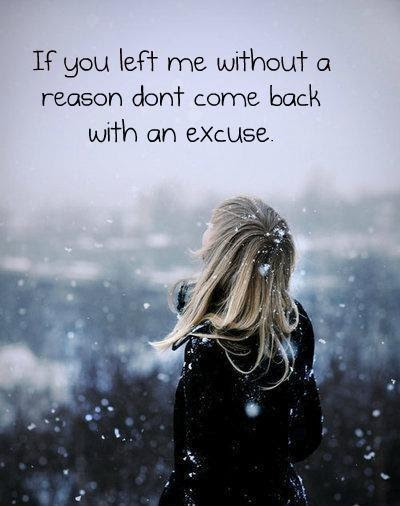 If You Left Me Without A Reason Dont Come Back With An Excuse