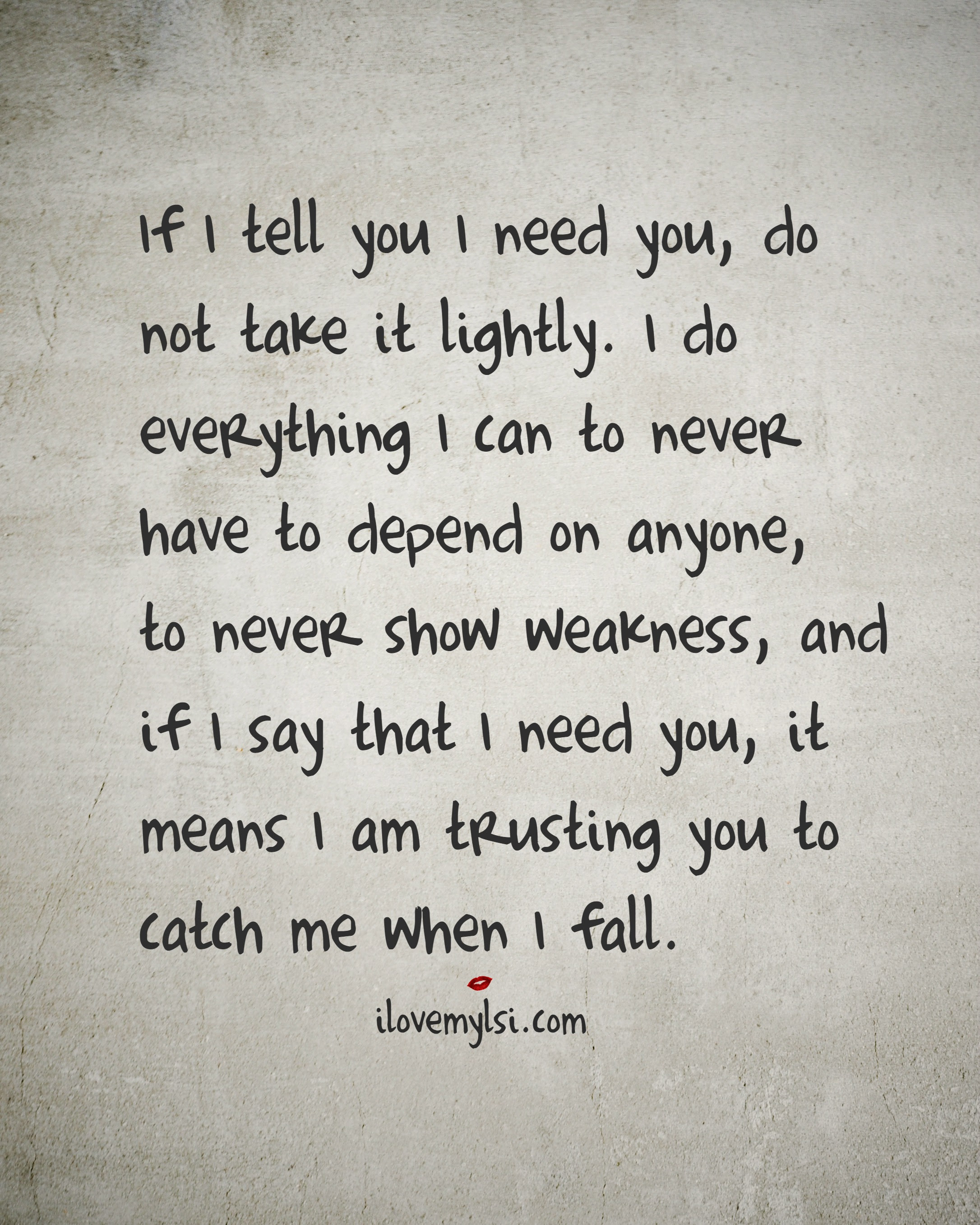 If I Tell You I Need You Do Not Take It Lightly