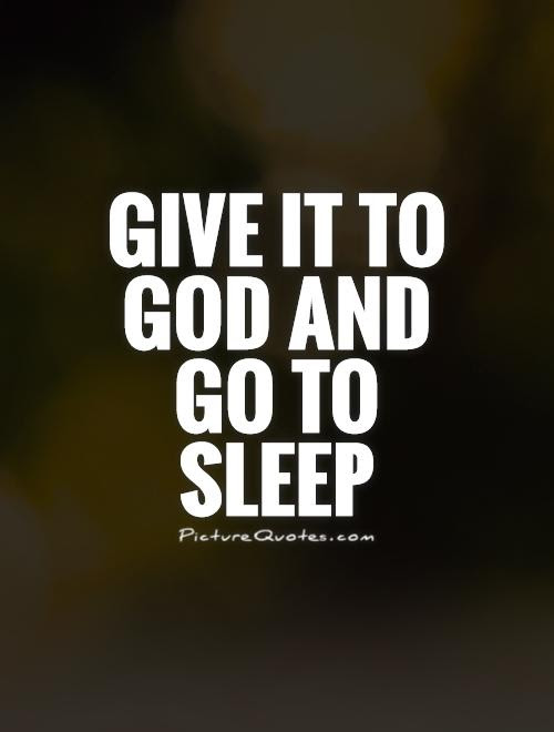 Give It To God And Go To Sleep Picture Quotes
