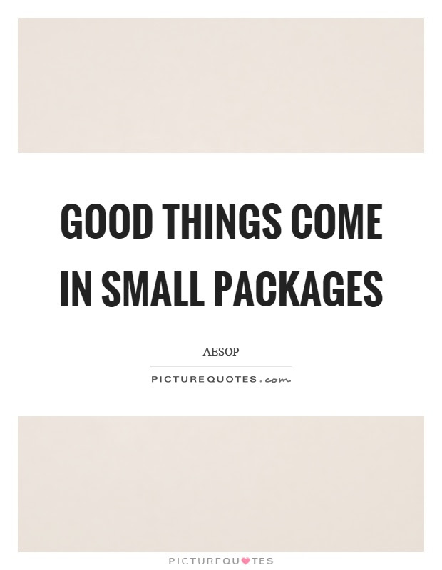 Good Things Come In Small Packages Picture Quotes