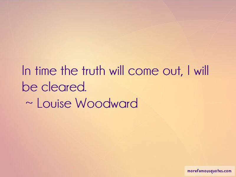 Truth Will Come Out Quotes Top 44 Quotes About Truth Will Come Out