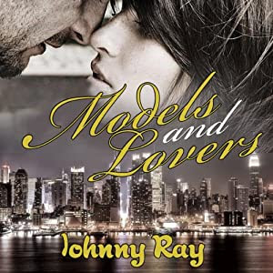 Models and Lovers, a Modern Day Romance | [Johnny Ray]