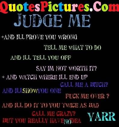 Judge Me And Ill Prove You Wrong Attitude Quote Quotespicturescom