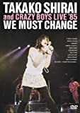 WE MUST CHANGE TAKAKO & CRAZY BOYS LIVE '85/Lips Clips