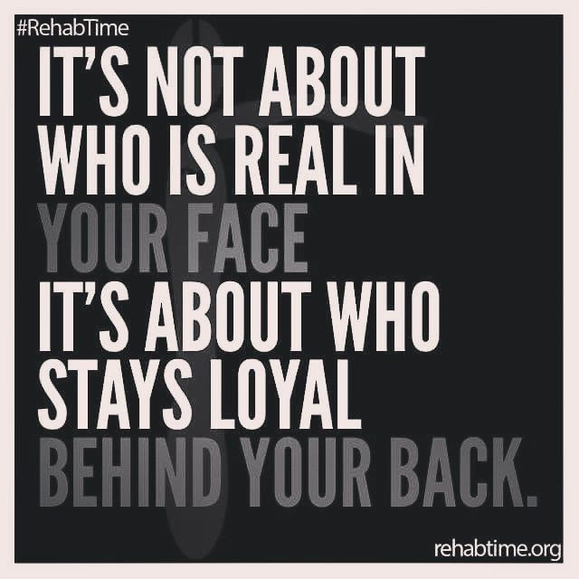 Its Not About Who Is Real In Your Face Its About Who Stays Loyal