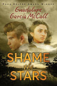 Title: Shame the Stars, Author: Guadalupe Garcia McCall