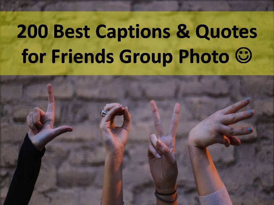 200 Best Captions Quotes For Friends Group Photo