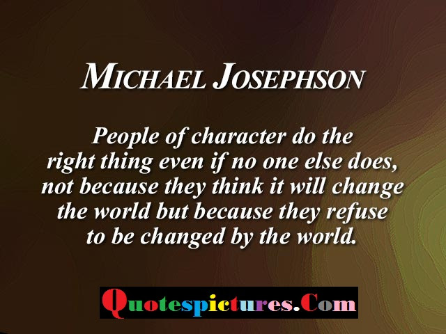Character Quotes People Of Character Do The Right Thing Even If No