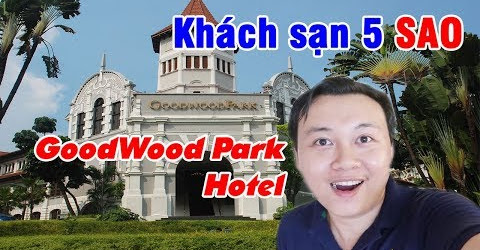 Review Khách sạn 5 Sao GoodWood Park Hotel | Du Lịch Ăn Uống Singapore EP 01