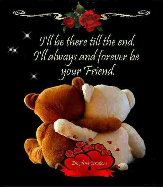 Ill Be There Till The Endill Always And Forever Be Your Friend