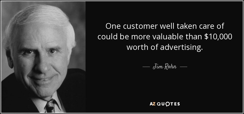Jim Rohn quote: One customer well taken care of could be ...