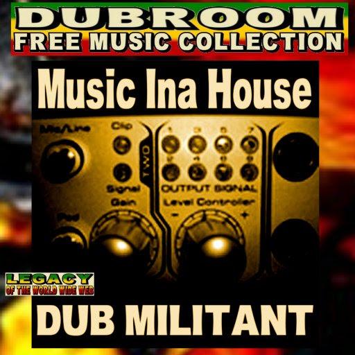 MUSIC INNA HOUSE - DUB MILITANT