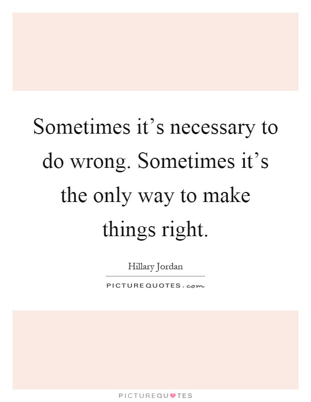 Sometimes Its Necessary To Do Wrong Sometimes Its The Only
