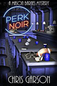 Perk Noir by Chris Carson