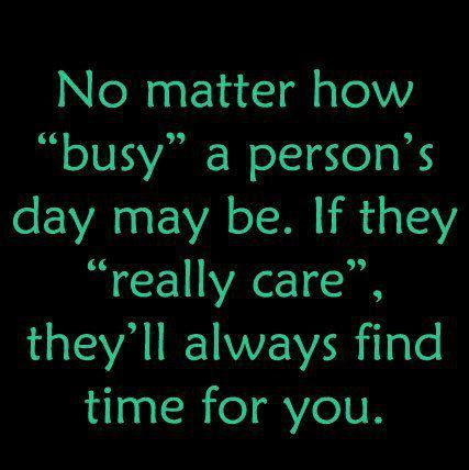 No Matter How Busy A Persons Day May Be If They Really Care