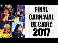 FINAL Completa del Carnaval de Cádiz 2017 - HD