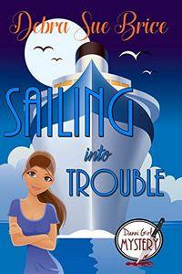 Sailing Into Trouble by Debra Sue Brice