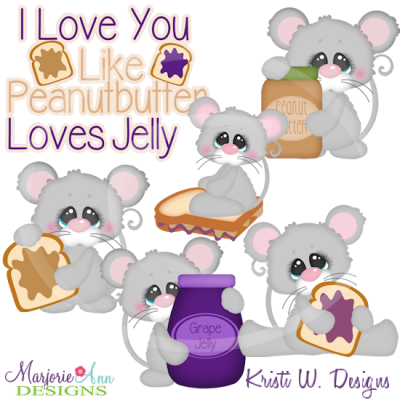 I Love You Like Peanut Butter Loves Jelly Cutting Files~Clipart