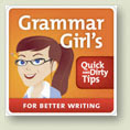 QuickAndDirtyTips.com - Grammar Girl's Quick and Dirty Tips for Better Writing