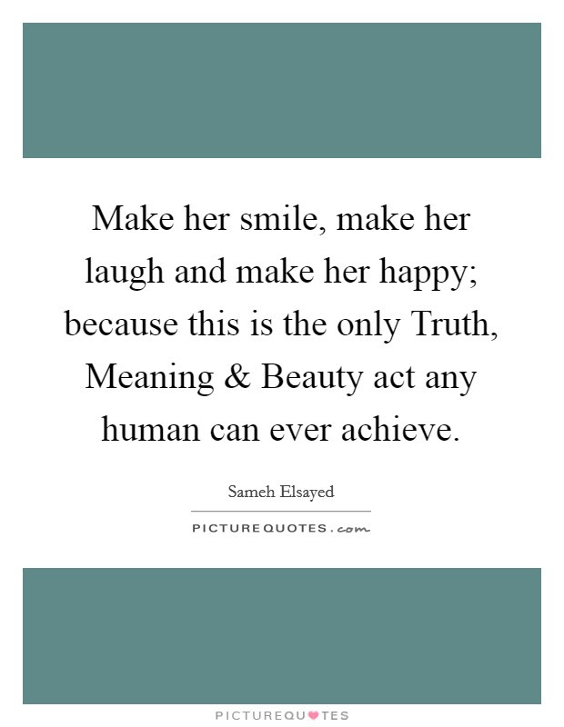 Make Her Smile Make Her Laugh And Make Her Happy Because This