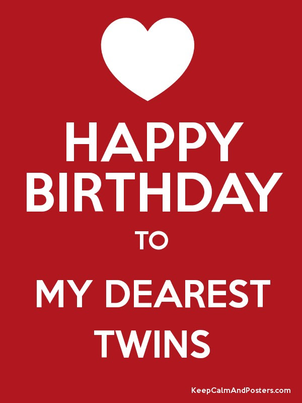 Happy Birthday To My Dearest Twins Keep Calm And Posters Generator
