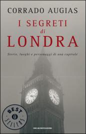 I segreti di Londra. Storie, luoghi e personaggi di una capitale