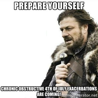 Prepare yourself.  Chronic Obstructive 4th of July Exacerbations are coming medical smoking meme humor photo.
