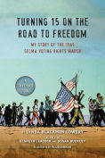 Title: Turning 15 on the Road to Freedom: My Story of the Selma Voting Rights March, Author: Lynda Blackmon Lowery
