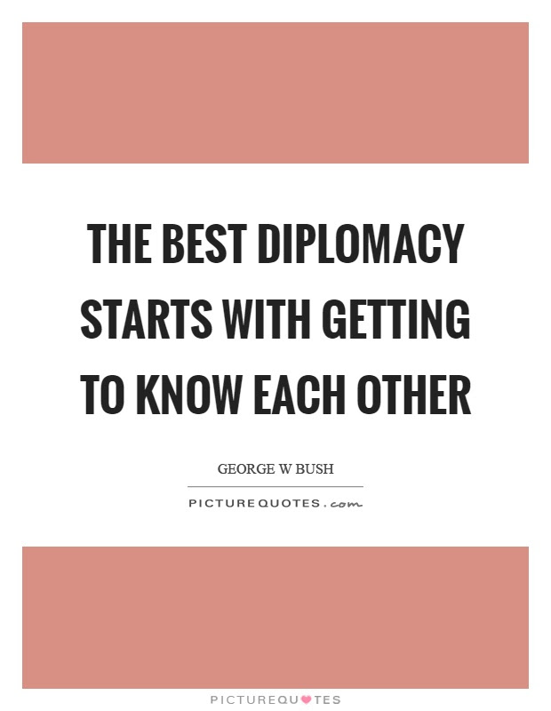 The Best Diplomacy Starts With Getting To Know Each Other Picture