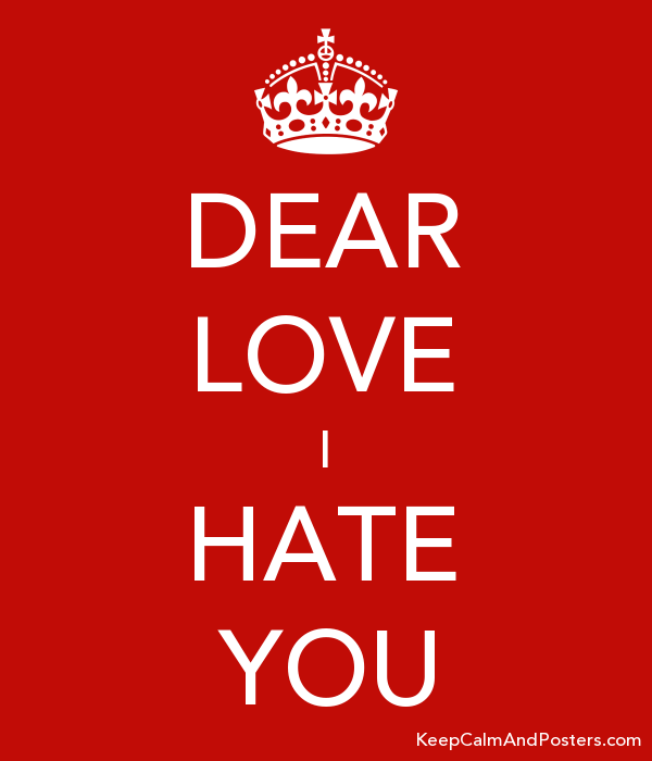 Dear Love I Hate You Keep Calm And Posters Generator Maker For
