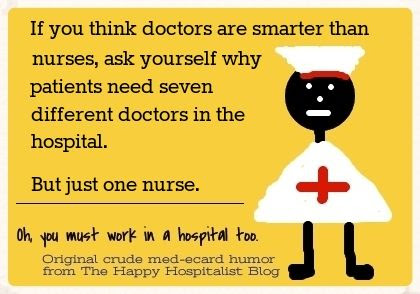 If you think doctors are smarter than nurses, ask yourself why patients need seven different doctors in the hospital but just one nurse ecard humor photo