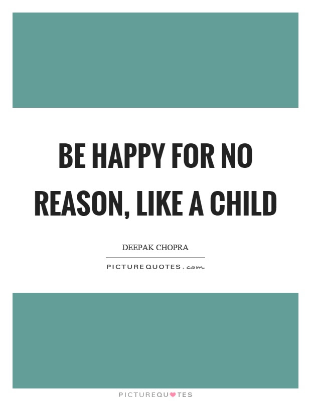 Be Happy For No Reason Like A Child Picture Quotes