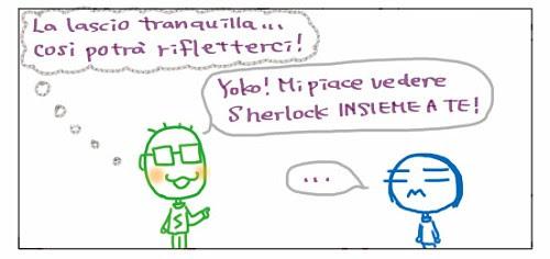 La lascio tranquilla… così' potrà' rifletterci! Yoko! Mi piace vedere Sherlock insieme a te! …
