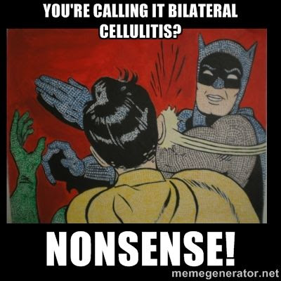 You're calling it bilateral cellulitis?  Nonsense! meme humor photo.
