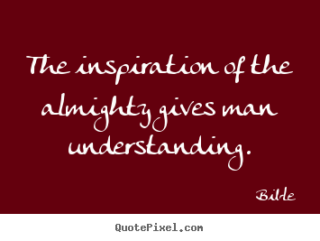Quote About Inspirational The Inspiration Of The Almighty Gives