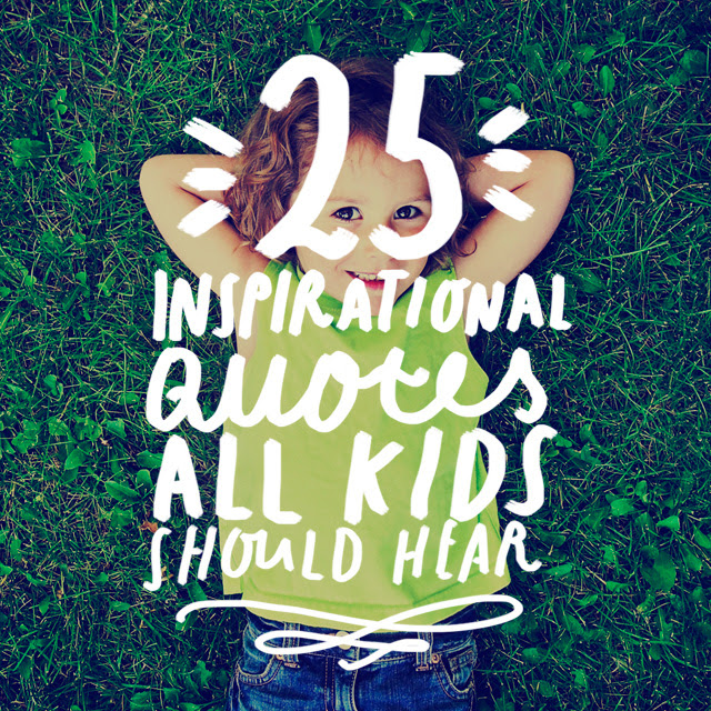 25 Inspirational Quotes All Kids Should Hear Bright Drops