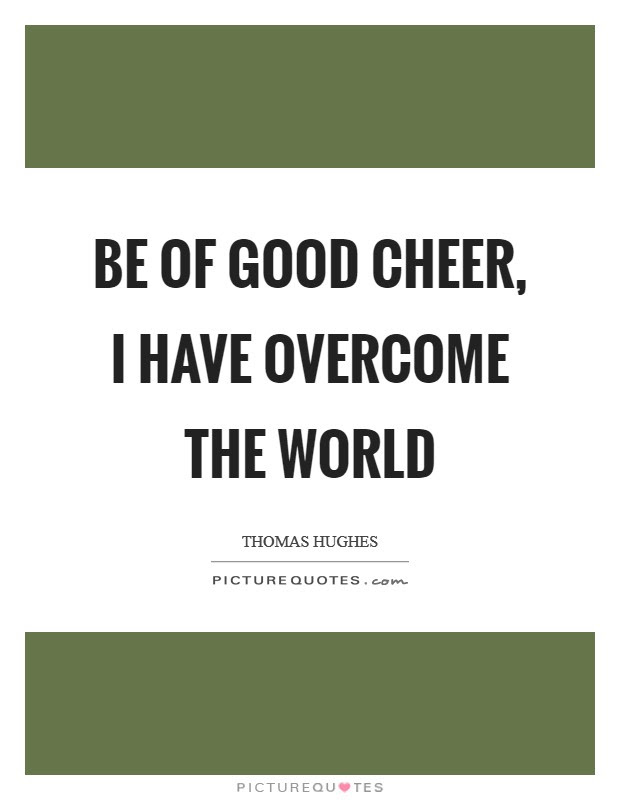 Be Of Good Cheer I Have Overcome The World Picture Quotes