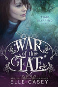 Title: War of the Fae: Book 8 (Time Slipping), Author: Elle Casey