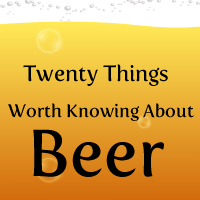 20 Things Worth Knowing About Beer