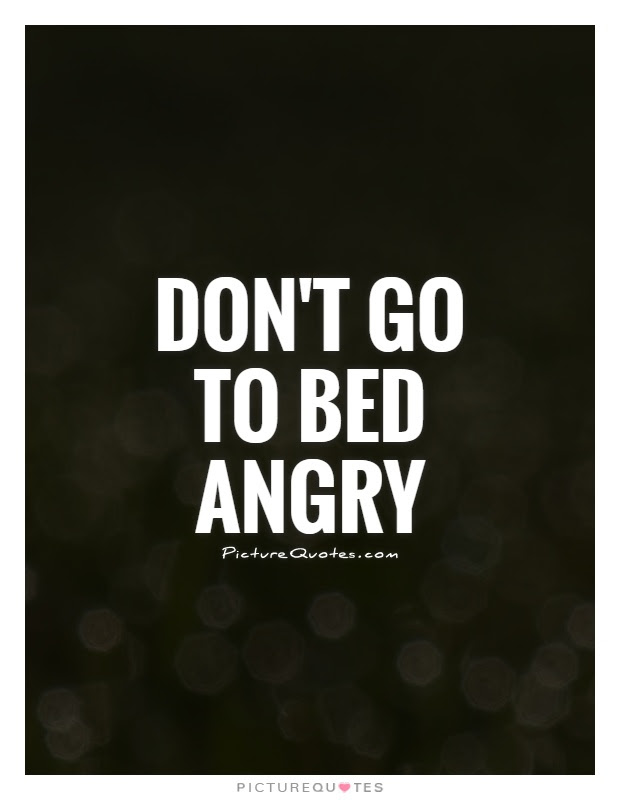 Dont Go To Bed Angry Picture Quotes