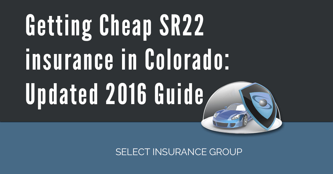 Getting Cheap SR22 Insurance In Colorado: Updated 2016 Guide