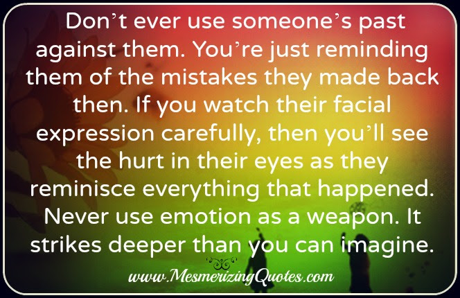 Dont Ever Use Someones Past Against Them Mesmerizing Quotes
