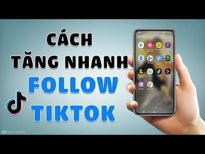 Cách tăng Follow Tiktok nhanh chóng