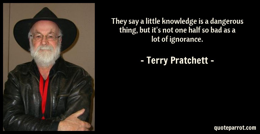 They Say A Little Knowledge Is A Dangerous Thing But I By Terry