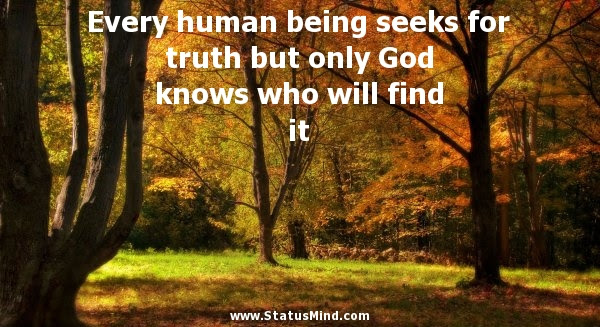 Every Human Being Seeks For Truth But Only God Statusmindcom